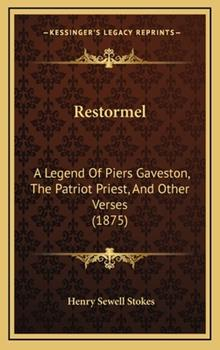 Hardcover Restormel : A Legend of Piers Gaveston, the Patriot Priest, and Other Verses (1875) Book