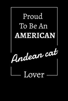 Paperback Proud to Be an American Andean Cat Lover : Lined Notebook / Journal Gift, 120 Pages, 6x9, Soft Cover, Matte Finish Book