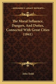 Paperback The Moral Influence, Dangers, and Duties, Connected with Great Cities Book