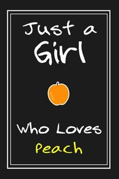 Paperback Just a Girl Who Loves Peach : Notebook and Journal Gift - 120 Pages Funny Peach Blank Lined Journal Notebook Planner Book