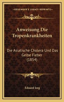 Hardcover Anweisung Die Tropenkrankheiten : Die Asiatische Cholera und das Gelbe Fieber (1854) Book