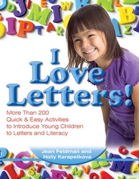 I Love Letters: More Than 200 Quick  Easy Activities to Introduce Young Children to Letters and Literacy 0876590806 Book Cover