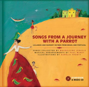 Hardcover Songs from a Journey with a Parrot: Lullabies and Nursery Rhymes from Brazil and Portugal [With CD (Audio)] Book