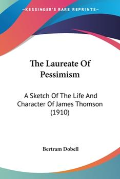 Paperback The Laureate of Pessimism : A Sketch of the Life and Character of James Thomson (1910) Book
