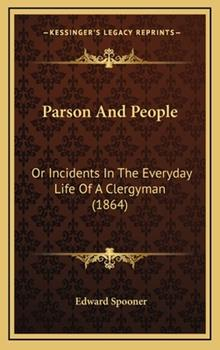 Hardcover Parson and People : Or Incidents in the Everyday Life of A Clergyman (1864) Book