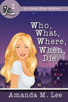 Who, What, Where, When, Die - Book #1 of the An Avery Shaw Mystery