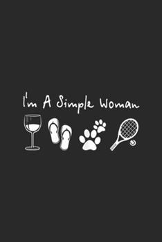 Paperback I'm a Simple Woman : Womens Wine Flip Flops Dog and Tennis I'm a Simple Woman Journal/Notebook Blank Lined Ruled 6x9 100 Pages Book