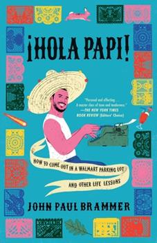 Hardcover Hola Papi: How to Come Out in a Walmart Parking Lot and Other Life Lessons Book