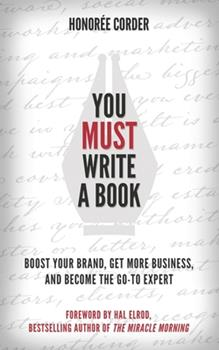You Must Write a Book: Boost Your Brand, Get More Business, and Become the Go-To Expert 0996186182 Book Cover