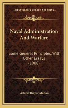 Hardcover Naval Administration and Warfare : Some General Principles, with Other Essays (1908) Book
