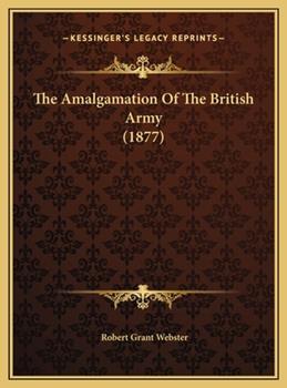 Hardcover The Amalgamation of the British Army Book