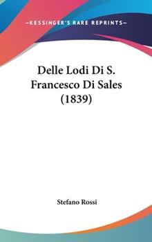 Hardcover Delle Lodi Di S. Francesco Di Sales (1839) Book