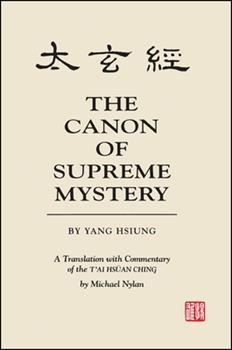 Paperback The Canon of Supreme Mystery by Yang Hsiung: A Translation with Commentary of the t'Ai Hsuan Ching by Michael Nylan Book