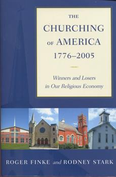 Paperback The Churching of America, 1776-2005 : Winners and Losers in Our Religious Economy Book