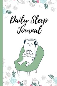 Paperback Daily Sleep Journal : Sleeping Journal Tracker Logbook Cat Floral Cover - Great Gift Idea Who Like Log, Record and Monitor Sleeping Habits Book