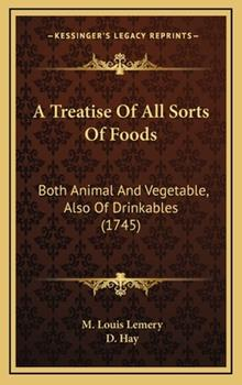 Hardcover A Treatise of All Sorts of Foods : Both Animal and Vegetable, Also of Drinkables (1745) Book