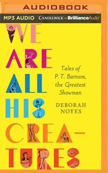 We Are All His Creatures: Tales of P. T. Barnum, the Greatest Showman 1799731278 Book Cover