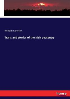 Traits and stories of the Irish peasantry 3744723372 Book Cover