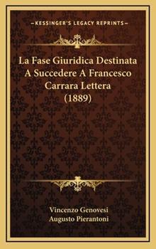 Hardcover La Fase Giuridica Destinata A Succedere A Francesco Carrara Lettera (1889) Book
