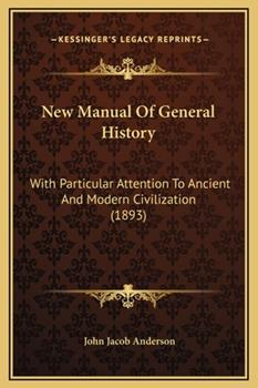 Hardcover New Manual of General History : With Particular Attention to Ancient and Modern Civilization (1893) Book