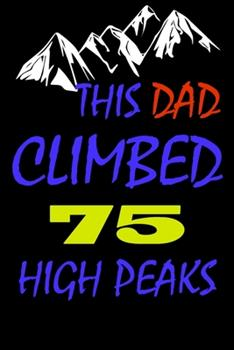 Paperback This Dad Climbed 75 High Peaks : A Journal to Organize Your Life and Working on Your Goals: Passeword Tracker, Gratitude Journal, to Do List, Flights Information, Expenses Tracker, Weekly Meal Planner, 120 Pages, Matte Cover Book