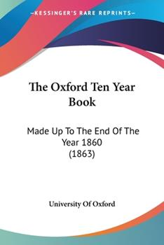 Paperback The Oxford Ten Year Book : Made up to the End of the Year 1860 (1863) Book