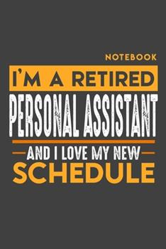 Paperback Notebook PERSONAL ASSISTANT : I'm a Retired PERSONAL ASSISTANT and I Love My New Schedule - 120 Dotgrid Pages - 6 X 9 - Retirement Journal Book
