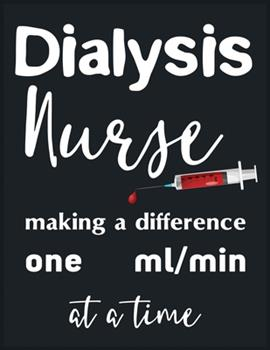 Paperback Dialysis Nurse Making a Difference One Ml Min at a Time : A Nurse Journal Perfectly Sized for Nurse Gifts or Nurse Appreciation Day - Nurse Staff Gifts - Pinning Ceremony This Notebook Is an Excellent Accessory for Your Desk at Home or at the Office Book