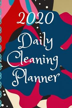 Paperback 2020 Daily Cleaning Planner : 2020 Daily Cleaning Planner: Cleaning Routine, Cleaning Planner, Daily Cleaning Checklist 6 X 9 120 Pages: Cleaning Checklist Planner Book