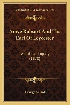 Paperback Amye Robsart and the Earl of Leycester: A Critical Inquiry (1870) a Critical Inquiry (1870) Book