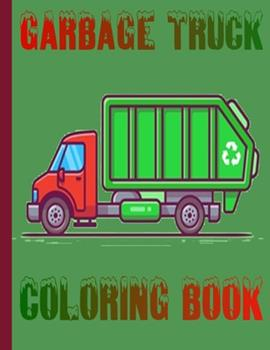 Paperback Garbage Truck Coloring Book: toddler coloring book, Book of Trucks, Truck Coloring Book Kids Coloring Book with Monster Trucks Garbage Trucks, Chil Book