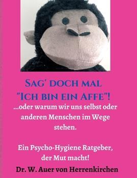 """Paperback Sag' doch mal """"Ich bin ein Affe""""!: ...oder warum wir uns selbst und anderen Menschen im Wege stehen. Ein Psycho-Hygiene Ratgeber, der Mut macht! [German] Book"""