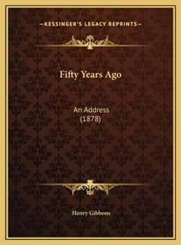 Hardcover Fifty Years Ago : An Address (1878) Book