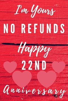 Paperback I'm Yours No Refunds Happy 22nd Anniversary : Funny 22nd Magic Happened on This Day Happy Anniversary Birthday Gift Journal / Notebook / Diary Quote (6 X 9 - 110 Blank Lined Pages) Book