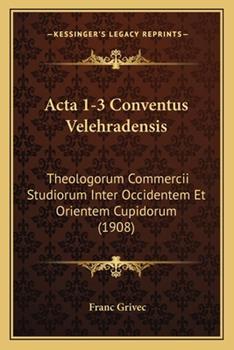 Paperback Acta 1-3 Conventus Velehradensis : Theologorum Commercii Studiorum Inter Occidentem et Orientem Cupidorum (1908) Book