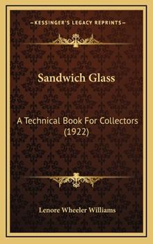 Hardcover Sandwich Glass : A Technical Book for Collectors (1922) Book