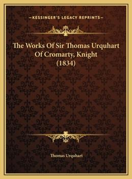 Hardcover The Works of Sir Thomas Urquhart of Cromarty, Knight Book