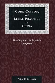 Code, Custom, and Legal Practice in China: The Qing and the Republic Compared - Book  of the Law, Society, and Culture in China