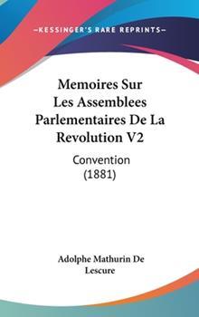 Hardcover Memoires Sur les Assemblees Parlementaires de la Revolution V2 : Convention (1881) Book