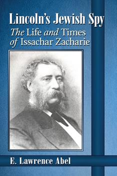 Paperback Lincoln's Jewish Spy: The Life and Times of Issachar Zacharie Book