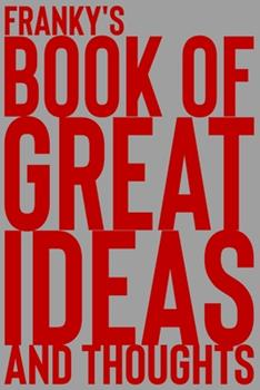 Paperback Franky's Book of Great Ideas and Thoughts: 150 Page Dotted Grid and individually numbered page Notebook with Colour Softcover design. Book format: 6 x Book