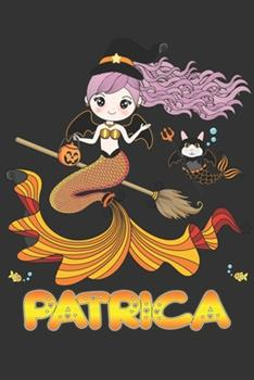 Paperback Patrica : Patrica Halloween Beautiful Mermaid Witch Want to Create an Emotional Moment for Patrica?, Show Patrica You Care with This Personal Custom Gift with Patrica's Very Own Planner Calendar Notebook Journal Book