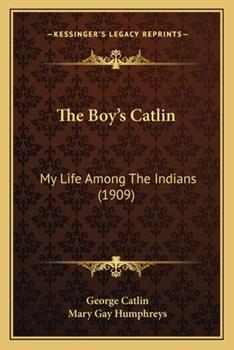 Paperback The Boy's Catlin : My Life among the Indians (1909) Book