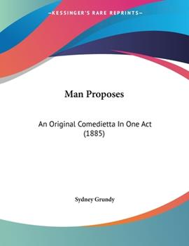 Paperback Man Proposes : An Original Comedietta in One Act (1885) Book