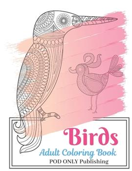 Paperback Birds Adult Coloring Book: The Alternative To Good Design Is Always Bad Coloring An Adult Coloring Book Pages Designed To Inspire Creativity Inne Book