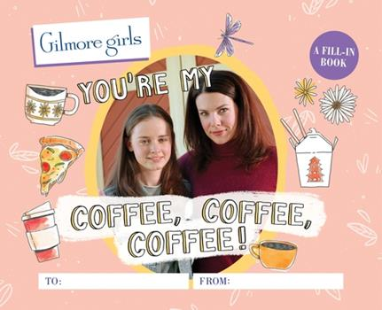 Hardcover Gilmore Girls: You're My Coffee, Coffee, Coffee! a Fill-In Book