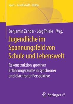 Paperback Jugendliche Im Spannungsfeld Von Schule Und Lebenswelt: Rekonstruktion Sportiver Erfahrungsr?ume in Synchroner Und Diachroner Perspektive [German] Book
