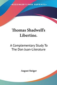 Paperback Thomas Shadwell's Libertine.: A Complementary Study To The Don Juan-Literature Book