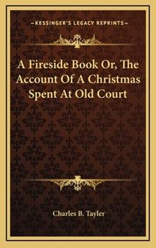 Hardcover A Fireside Book or, the Account of a Christmas Spent at Old Court Book