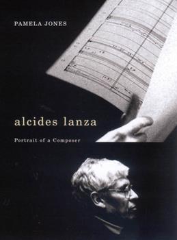 Alcides Lanza: Portrait of a Composer 0773532641 Book Cover
